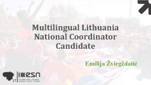 Multilingual Lithuania National Coordinator Candidate Emilija virgdait ESN