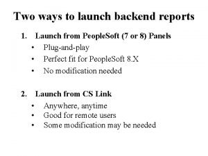 Two ways to launch backend reports 1 Launch