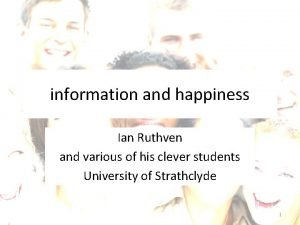 information and happiness Ian Ruthven and various of