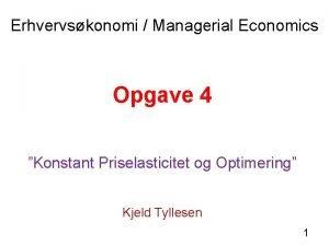 Erhvervskonomi Managerial Economics Opgave 4 Konstant Priselasticitet og