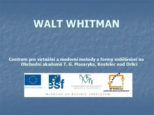 WALT WHITMAN Centrum pro virtuln a modern metody
