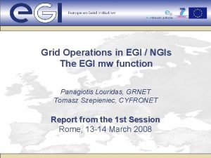 Grid Operations in EGI NGIs The EGI mw