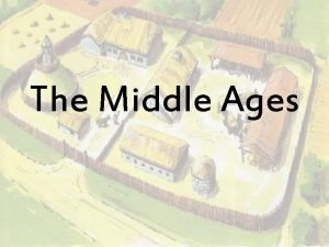 The Middle Ages The Middle Ages When 476