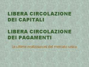 LIBERA CIRCOLAZIONE DEI CAPITALI LIBERA CIRCOLAZIONE DEI PAGAMENTI