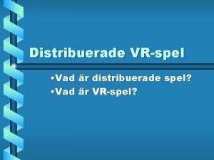 Distribuerade VRspel Vad r distribuerade spel Vad r