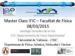 Master Class IFIC Facultat de Fsica 08032015 Santiago