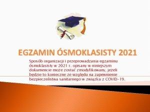 EGZAMIN SMOKLASISTY 2021 Sposb organizacji i przeprowadzania egzaminu