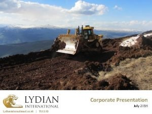 Corporate Presentation July 2016 Lydianinternational co uk TSX