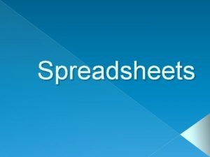 Spreadsheets Why Use Spreadsheets Repetitive calculations Frequency Complexity