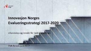 Innovasjon Norges Evalueringsstrategi 2017 2020 Kunnskap og innsikt
