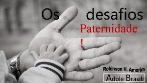 Os desafios Paternidade Adole Brasil Os desafios d