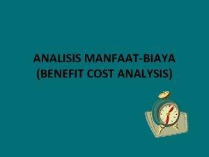 ANALISIS MANFAATBIAYA BENEFIT COST ANALYSIS PENDAHULUAN Analisis NPV