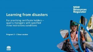 Learning from disasters For practising certificate holders quarry