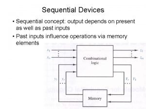 Sequential Devices Sequential concept output depends on present