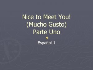 Nice to Meet You Mucho Gusto Parte Uno