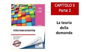 CAPITOLO 5 Parte 2 La teoria della domanda