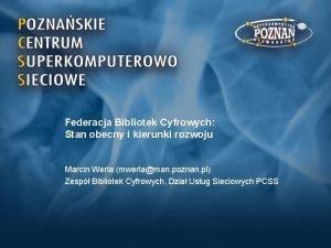 Federacja Bibliotek Cyfrowych Stan obecny i kierunki rozwoju