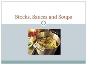 Stocks Sauces and Soups What is Stock A