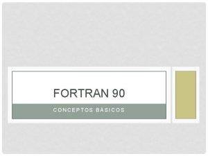 FORTRAN 90 CONCEPTOS BSICOS INTRODUCCIN FORTRAN es un