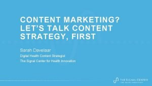 CONTENT MARKETING LETS TALK CONTENT STRATEGY FIRST Sarah
