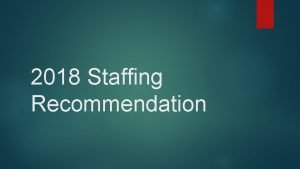 2018 Staffing Recommendation 2018 Considerations Town has grown