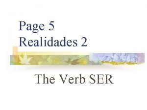 Page 5 Realidades 2 The Verb SER SER