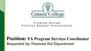 Program Review Position Request Presentation Position FA Program
