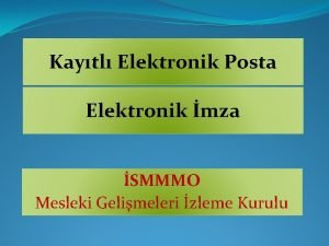 Kaytl Elektronik Posta Elektronik mza SMMMO Mesleki Gelimeleri