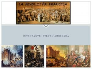 Revolucin Francesa INTEGRANTE STEVEN ARRIGADA Las causas de