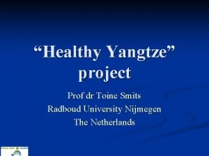 Healthy Yangtze project Prof dr Toine Smits Radboud
