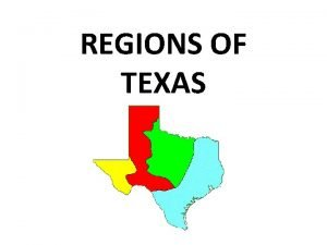 REGIONS OF TEXAS The 4 Regions of Texas