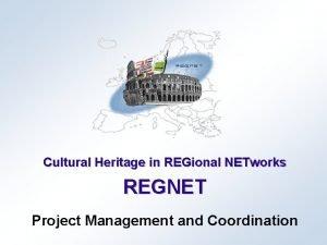 Cultural Heritage in REGional NETworks REGNET Project Management