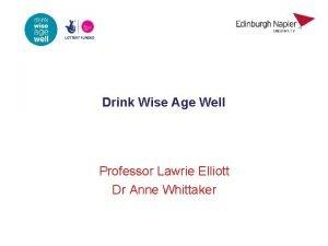 Drink Wise Age Well Professor Lawrie Elliott Dr