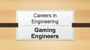 Careers in Engineering Gaming Engineers Gaming Engineers Gaming