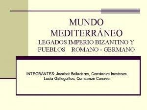 MUNDO MEDITERRNEO LEGADOS IMPERIO BIZANTINO Y PUEBLOS ROMANO