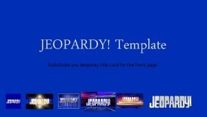 JEOPARDY Template Substitute any Jeopardy title card for