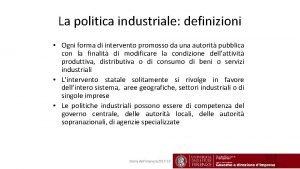 La politica industriale definizioni Ogni forma di intervento
