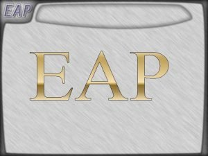 What is EAP EAP stands for Extensible Authentication