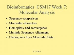Bioinformatics CSM 17 Week 7 Molecular Analysis Sequence