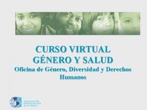 CURSO VIRTUAL GNERO Y SALUD Oficina de Gnero