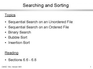 Searching and Sorting Topics Sequential Search on an