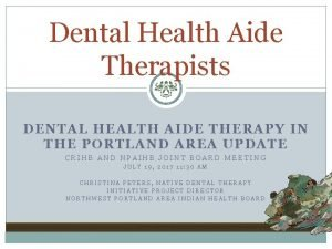 Dental Health Aide Therapists DENTAL HEALTH AIDE THERAPY
