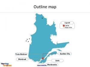 Outline map Legend Capital Major cities Quebec City