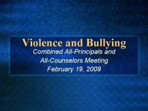 Violence and Bullying Combined AllPrincipals and AllCounselors Meeting