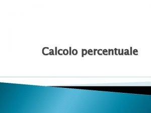 Calcolo percentuale Gli elementi per il calcolo percentuale
