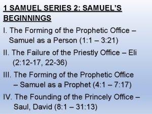 1 SAMUEL SERIES 2 SAMUELS BEGINNINGS I The