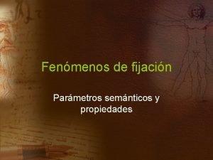 Fenmenos de fijacin Parmetros semnticos y propiedades Fenmenos