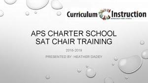 APS CHARTER SCHOOL SAT CHAIR TRAINING 2018 2019