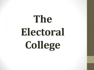 The Electoral College The Electoral College You have