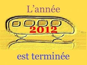 Lanne 2012 est termine Lanne 2012 a t